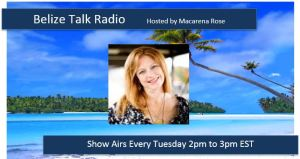 belize_talk_radio_macarena_rose_expat_radio_show_country